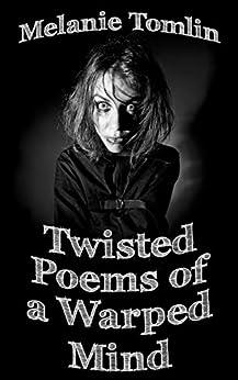 [Melanie Tomlin]のTwisted Poems of a Warped Mind (English Edition)