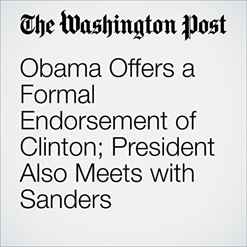 Obama Offers a Formal Endorsement of Clinton; President Also Meets with Sanders audiobook cover art