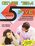 Give 'Em Five: A Five Step Approach for Handling Challenging Moments with Adolescents