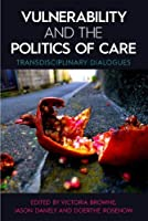 Vulnerability and the Politics of Care: Transdisciplinary Dialogues (Proceedings of the British Academy)
