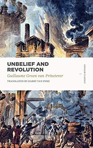 Unbelief and Revolution (Lexham Classics) (English Edition)