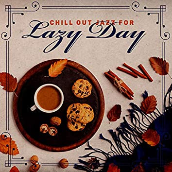 Chill Out Jazz for Lazy Day - Music for Autumn Evenings, Relax After Work