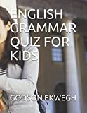 ENGLISH GRAMMAR QUIZ FOR KIDS - GODSON EKWEGH