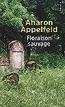 Floraison sauvage par Appelfeld