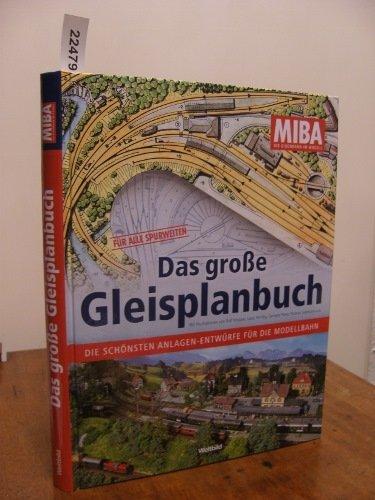 Das große Gleisplanbuch . Die schönsten Anlagen-Entwürfe für die Modellbahn . Für alle Spurweiten . (Die besten Modellbahnanlagen . Bauten für alles Spurweiten) - MIBA - Die Eisenbahn im Modell .