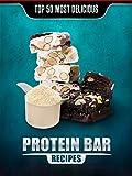 Top 50 Most Delicious Protein Bar Recipes (Recipe Top 50's Book 57) (English Edition)