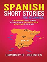 Spanish Short Stories for Beginners: 21 Entertaining Short Stories to Learn Spanish and Develop Your Vocabulary the Fun Way!