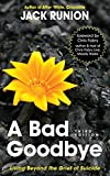 A Bad Goodbye: Living Beyond the Grief of Suicide