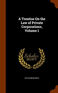 A Treatise on the Law of Private Corporations, Volume 1