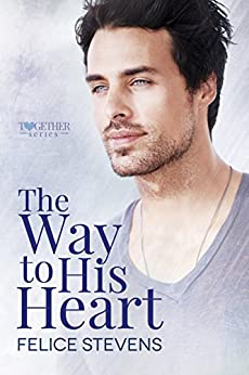 The Way to His Heart (The Together series Book 2) by [Felice Stevens]