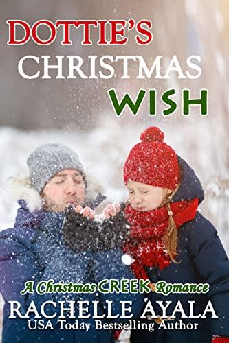 Dottie's Christmas Wish: Single Father Holiday Romance (A Christmas Creek Romance Book 9) (English Edition)