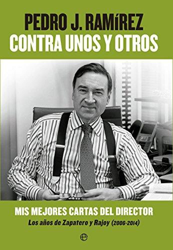 Contra Unos Y Otros: Mis mejores cartas del director. Los años de Zapatero y Rajoy (2006-2014) (Fuera de colección)