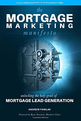 The Mortgage Marketing Manifesto: Unlocking the Holy Grail of Mortgage Lead Generation