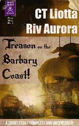 Treason on the Barbary Coast!: A Short Story (Rot Gut Pulp: Plank Walk Book 1) (English Edition)