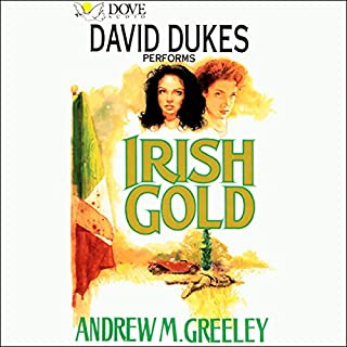 Irish Gold     A Nuala Anne McGrail Novel              By:                                                                                                                                 Andrew M. Greeley                               Narrated by:                                                                                                                                 David Dukes                      Length: 2 hrs and 57 mins     46 ratings     Overall 4.0