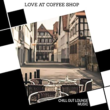 Love At Coffee Shop - Chill Out Lounge Music