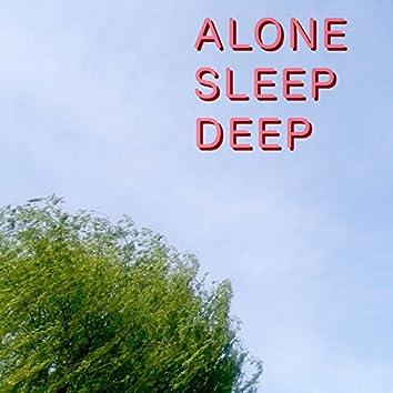 Alone / Sleep / Deep