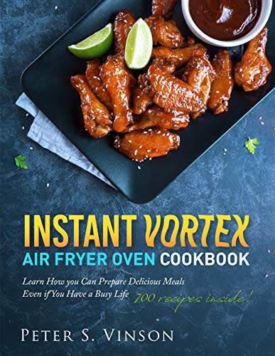 Instant Vortex Air Fryer Oven Cookbook: 700 Affordable, Quick, Easy and Healthy Recipes for your Whole Family that you Can Cook Everyday. With 30-day Meal plan