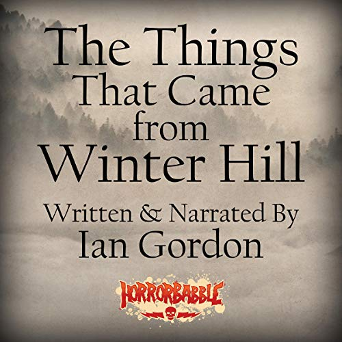 The Things That Came from Winter Hill Audiobook By Ian Gordon cover art