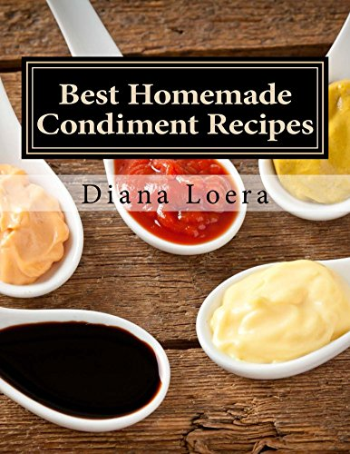 Best Homemade Condiment Recipes: Homemade Barbeque Sauce, Mayo, Salad Dressing, Ketchup, Tartar Sauce & More (English Edition)