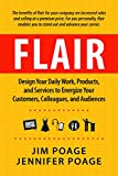Flair: Design Your Daily Work, Products, and Services to Energize Your Customers, Colleagues, and Audiences (English Edition)