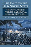 The Fight for the Old North State: The Civil War in North Carolina, January-May 1864 (Modern War Studies)