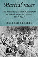 Martial Races: The Military, Race and Masculinity in British Imperial Culture, 1857-1914 (Studies in Imperialism)