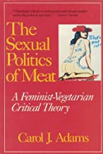 The Sexual Politics of Meat: A Feminist-Vegetarian Critical Theory by Carol J. Adams (1999-11-01)