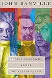 The Revolutions Trilogy 'Doctor Copernicus', 'Kepler', 'Newton Letter - An Interlude