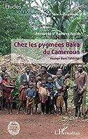 Chez les pygmées Baka du Cameroun: Voyage dans l'altérité