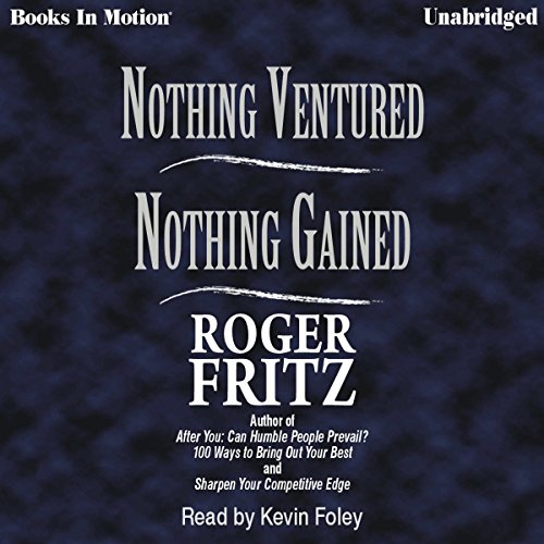 Nothing Ventured, Nothing Gained                   By:                                                                                                                                 Roger Fritz                               Narrated by:                                                                                                                                 Kevin Foley                      Length: 3 hrs and 46 mins     1 rating     Overall 2.0