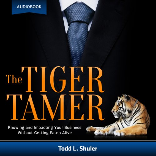 The Tiger Tamer: Knowing and Impacting Your Business Without Getting Eaten Alive audiobook cover art