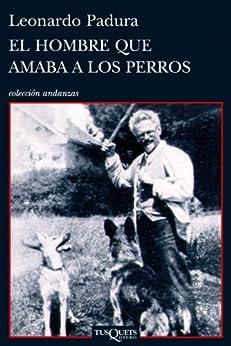 El hombre que amaba a los perros (Andanzas) PDF EPUB Gratis descargar completo