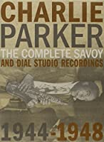 The Complete Savoy And Dial Studio Recordings 1944-1948 [8 CD] by Charlie Parker (2002-06-18)