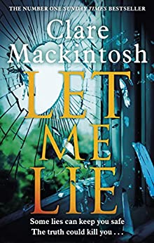 Let Me Lie: The Number One Sunday Times Bestseller by [Clare Mackintosh]