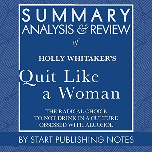 Summary, Analysis, and Review of Holly Whitaker's Quit Like a Woman: The Radical Choice to Not Drink in a Culture Obsessed with Alcohol Titelbild