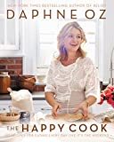 [Daphne Oz] [The Happy Cook: 125 Recipes for Eating Every Day Like It's The Weekend] - [Hardcover]