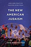The New American Judaism: How Jews Practice Their Religion Today
