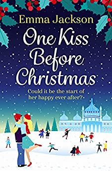 One Kiss Before Christmas: The perfect heartwarming holiday romance to curl up with in 2020 by [Emma Jackson]