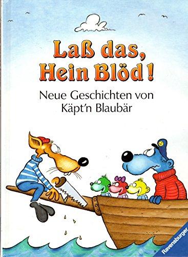 Laß das, Hein Blöd!: Neue Geschichten von Käpt'n Blaubär