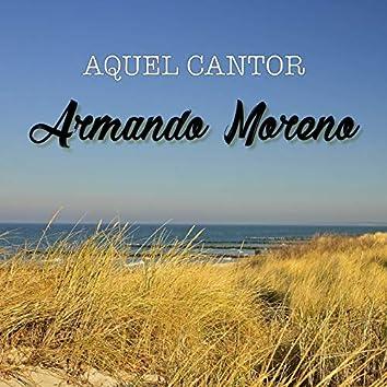 Aquel Cantor Armando Moreno