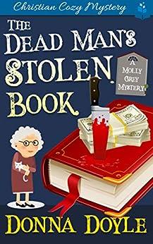 The Dead Man's Stolen Book: A Molly Grey Christian Cozy Mystery (A Molly Grey Cozy Mystery Book 6) by [Donna Doyle]
