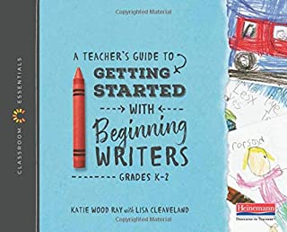 A Teacher's Guide to Getting Started with Beginning Writers: The Classroom Essentials Series