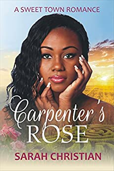 Carpenter's Rose (Sweet Town Clean Historical Western Romance Book 7) by [Sarah Christian]