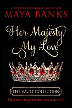 Her Majesty My Love (The Vault Collection) by [Maya Banks]