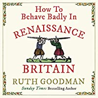 How to Behave Badly in Renaissance Britain Hörbuch