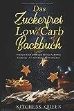 Das Zuckerfrei Low Carb Backbuch: 77 leckere Low Carb Rezepte