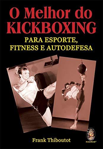 Melhor do Kickboxing: Para esporte, fitness e autodefesa