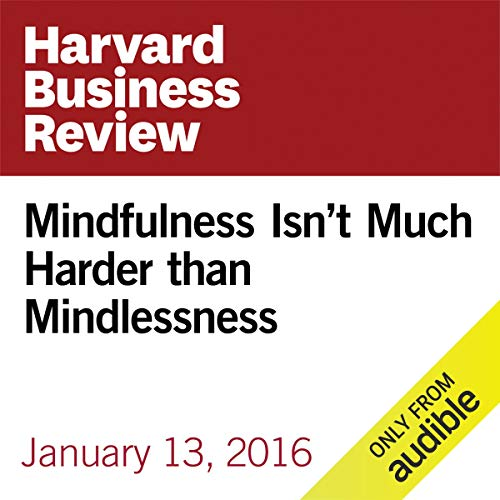 Mindfulness Isn't Much Harder than Mindlessness audiobook cover art