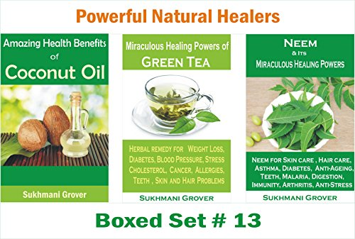 Coconut Oil, Green Tea and Neem: Uses and Powerful Health Benefits of Coconut Oil, Green Tea and Neem: A Combo Of 3 Bestsellers in the Natural Healing ... Healers - 3 Books Boxed Sets Book 13)